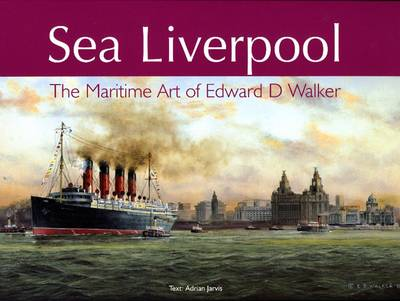 Sea Liverpool: The Maritime Art of Edward D.Walker (Hardback)