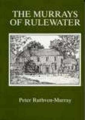 The Murrays of Rulewater: A Genealogical History of a Border Family (Paperback)
