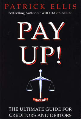 Pay Up!: Ultimate Guide for Creditors and Debtors (Paperback)