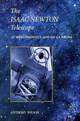 The Isaac Newton Telescope: At Herstmonceux and on La Palma (Paperback)