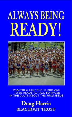 Always Being Ready: Practical Help for Christians to be Ready to Talk to Those in Cults About the True Jesus (Paperback)