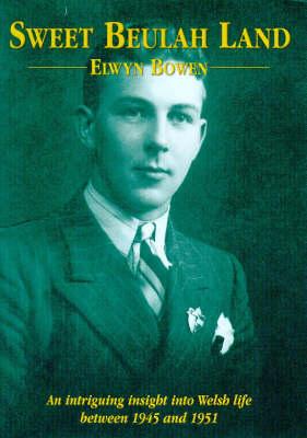 Sweet Beulah Land: An Intriguing Insight into Welsh Life Between 1945 and 1951 (Hardback)