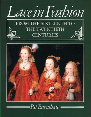 Lace in Fashion: From the Sixteenth to the Twentieth Centuries (Paperback)