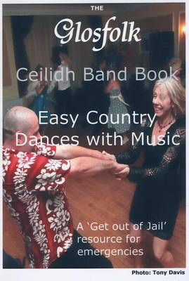 The Glosfolk Ceilidh Band Book: A Book of 17 Easy Country Dances with Calling Instructions and Music (Spiral bound)