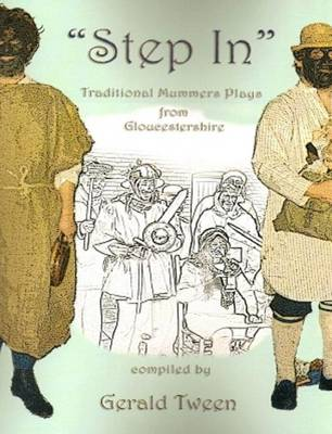 """""""Step in"""": Traditional Mummer's Plays from Gloucestershire (Spiral bound)"""