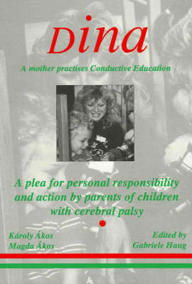 Dina - a Mother Practices Conductive Education (Peto System): A Plea for Personal Responsibility and Action by Parents of Children with Cerebral Palsy (Paperback)