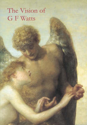 The Vision of G.F.Watts (Paperback)