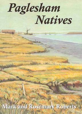 Paglesham Natives: 400 Years of Loves, Lives and Labours in an Essex Marshland Village (Paperback)