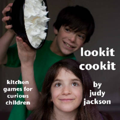 Lookit Cookit: Kitchen Games for Curious Children (Paperback)