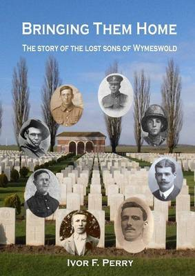 Bringing Them Home: The Story of the Lost Sons of Wymeswold (Paperback)