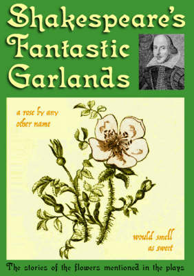 Shakespeare's Fantastic Garlands (Paperback)
