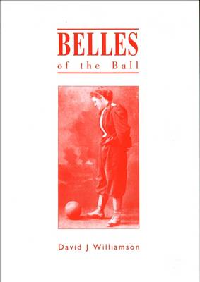 Belles of the Ball: Early History of Women's Football (Paperback)