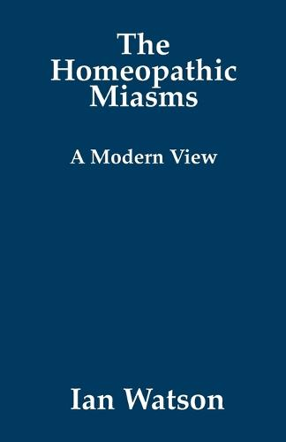 The Homeopathic Miasms: A Modern View (Paperback)
