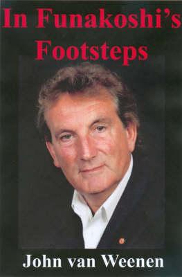 In Funakoshi's Footsteps: The Autobiography of John Van Weenen 8th Dan (Hardback)