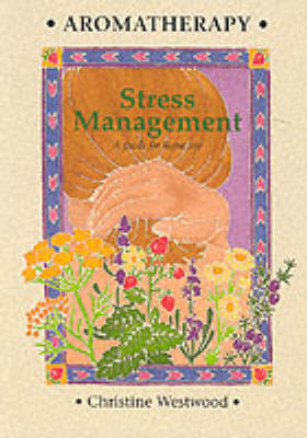 Aromatherapy Stress Management: A Guide for Home Use (Paperback)