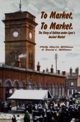 To Market, to Market: The Story of Ashton-under-Lyne's Ancient Market (Paperback)