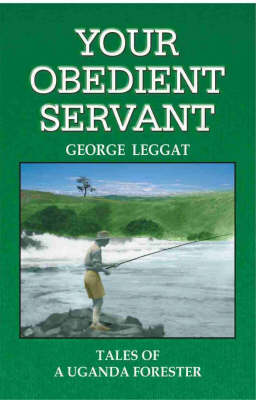 Your Obedient Servant: Tales of a Uganda Forester (Paperback)