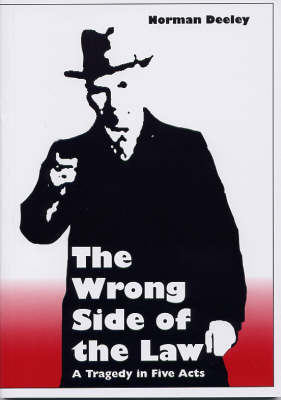 The Wrong Side of the Law: A Tragedy in Five Acts (Paperback)