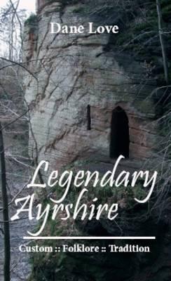 Legendary Ayrshire: Custom Folklore Tradition (Hardback)