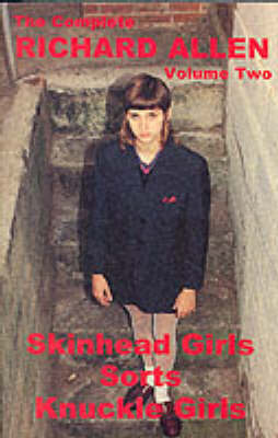 "The Complete Richard Allen: ""Skinhead Girls"", ""Sorts"", ""Knuckle Girls"" v. 2 (Paperback)"