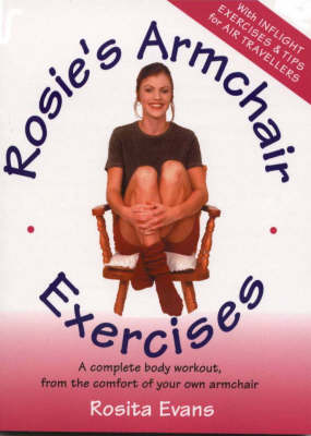 Rosie's Armchair Exercises: A Complete Body Workout from the Comfort of Your Own Armchair (Paperback)