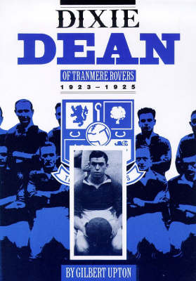 Dixie Dean of Tranmere Rovers, 1923-1925 (Paperback)
