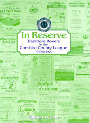 In Reserve: Tranmere Rovers in the Chesire Leagues 1919 to 1970 (Paperback)