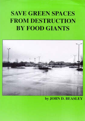 Save Green Spaces from Destruction by Food Giants: A Practical Guide to Local Action (Paperback)