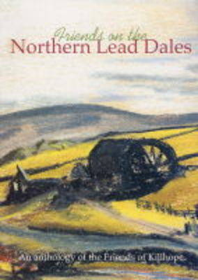 Friends on the Northern Lead Dales: An Anthology of the Friends of Killhope (Paperback)