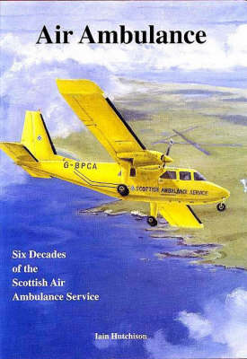 Air Ambulance: Six Decades of the Scottish Air Ambulance Service (Hardback)