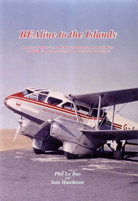 BEAline to the Islands: The Story of Air Services to Offshore Communities of the British Isles by British European Airways, Its Predecessors and Successors (Paperback)