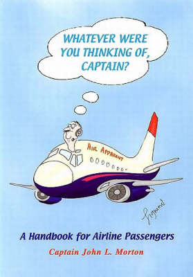Whatever Were You Thinking of, Captain?: A Handbook for Airline Passengers (Paperback)