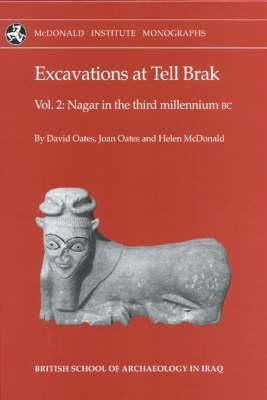 Excavations at Tell Brak: Excavations at Tell Brak Volume 2 Nagar in the Third Millennium BC v. 2 - McDonald Institute Monographs (Hardback)