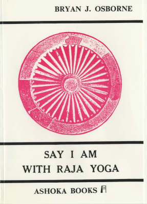 Say I am with Raja Yoga: A Path to Reality and Mental Development (Paperback)