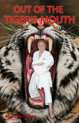 Out of the Tiger's Mouth: Autobiography of Malcolm Phipps 7th Dan (Hardback)