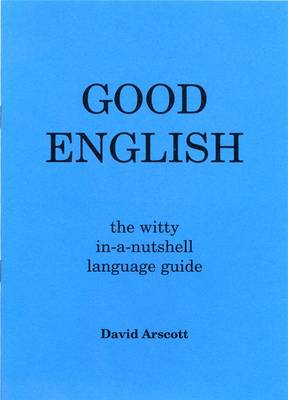 Good English: The Witty in-a-nutshell Language Guide (Paperback)