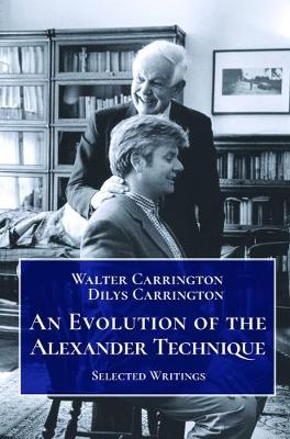 An Evolution of the Alexander Technique: Selected Writings (Paperback)