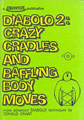 Diabolo 2: Crazy Cradles and Baffling Body Moves - More Advanced Diabolo Techniques (Paperback)