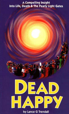 Dead Happy: A Compelling Insight into Life, Death and the Pearly Light Gates (Paperback)