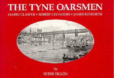 The Tyne Oarsmen: Harry Clasper, Robert Chambers, James Renforth (Paperback)