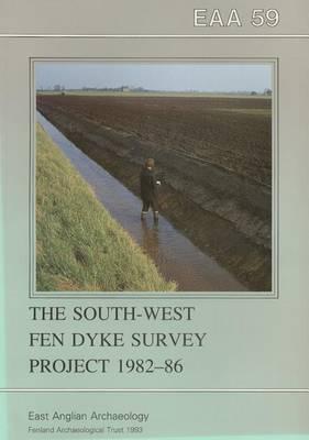 The South-West Fen Dyke Survey Project 1982-86 (Paperback)