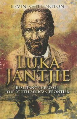 Luka Jantjie: Resistance Hero of the South African Frontier (Hardback)