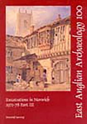EAA 100: Excavations in Norwich 1971-8 Part 3 - East Anglian Archaeology Monograph 100 (Paperback)