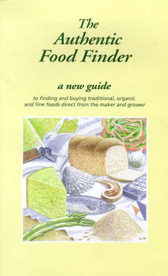 The Authentic Food Finder: A New Guide to Finding and Buying Traditional, Organic and Fine Foods Direct from the Maker and Grower (Paperback)