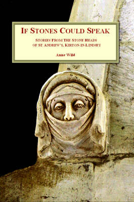 If Stones Could Speak: Stories from the Stone Heads of St. Andrew's, Kirton-in-Lindsey (Paperback)