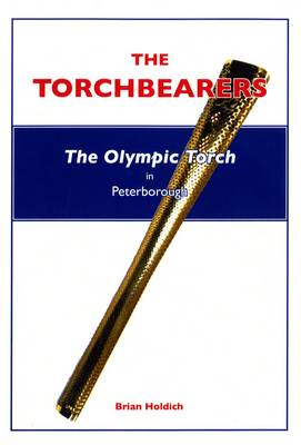 The Torchbearers: The Olympic Torch in Peterborough (Paperback)