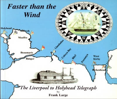 Faster Than the Wind: A History of and a Guide to the Liverpool to Holyhead Telegraph (Paperback)