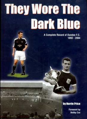 They Wore the Dark Blue: A Complete Record of Dundee FC 1893 - 2004 (Hardback)