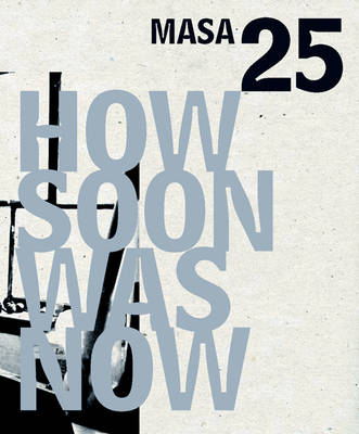 How Soon Was Now: MASA 25 (Paperback)