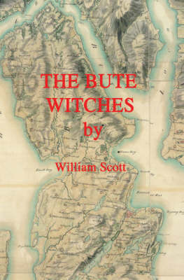 The Bute Witches: History, Reconstruction of Events, Historical Records and Inferences (Paperback)